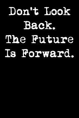 Don't Look Back. the Future Is Forward.: 6x9 Inspirational Quote Journal for Women and Girls