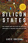 Silicon States: The Power and Politics of Big Tech and What It Means forOur Future