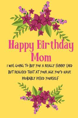 Surprising Happy Birthday Mom I Was Going To Buy You A Really Funny Card Funny Birthday Cards Online Overcheapnameinfo