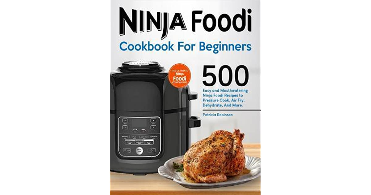 Ninja Foodi Cookbook for Beginners 500 Easy and Mouthwatering N.. 9781092637565