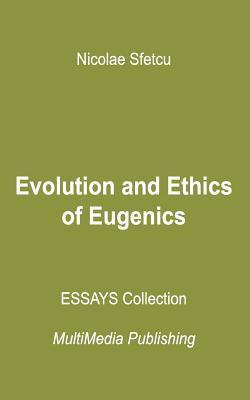 Evolution and Ethics of Eugenics by Nicolae Sfetcu