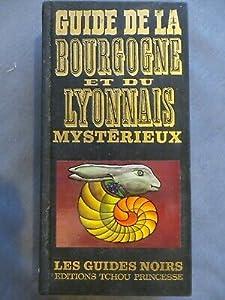 Guide de la Bourgogne et du Lyonnais mystérieux
