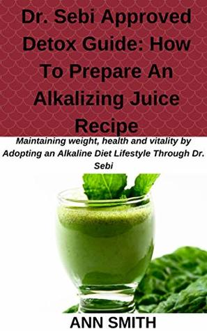 Dr  Sebi Approved Detox Guide: How To Prepare An Alkalizing Juice