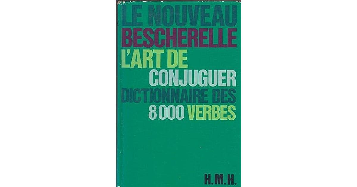 Le Nouveau Bescherelle L Art De Conjuguer Dictionnaire De 8000 Verbes By Bescherelle