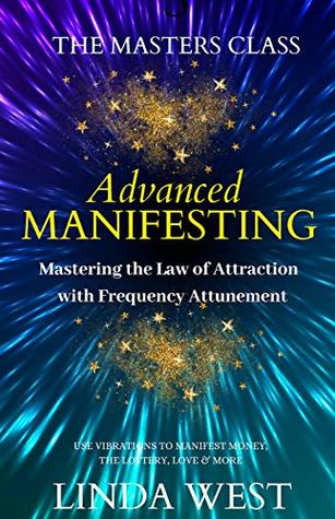Advanced Manifesting: Mastering the Law of Attraction With Frequency Attunement: Use Vibrations to Manifest Money, the Lottery, Love & More