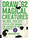 Draw 62 Magical Creatures and Make Them Cute: Step-by-Step Drawing for Characters and Personality *For Artists, Cartoonists, and Doodlers*