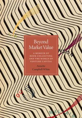 Beyond Market Value: A Memoir of Book Collecting and the World of Venture Capital