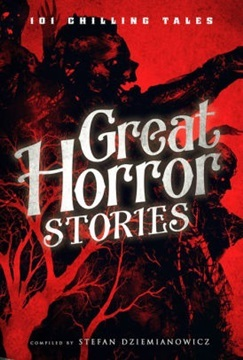 Great Horror Stories: 101 Chilling Tales