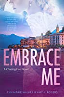 Embrace Me (Chasing Fire, #4)