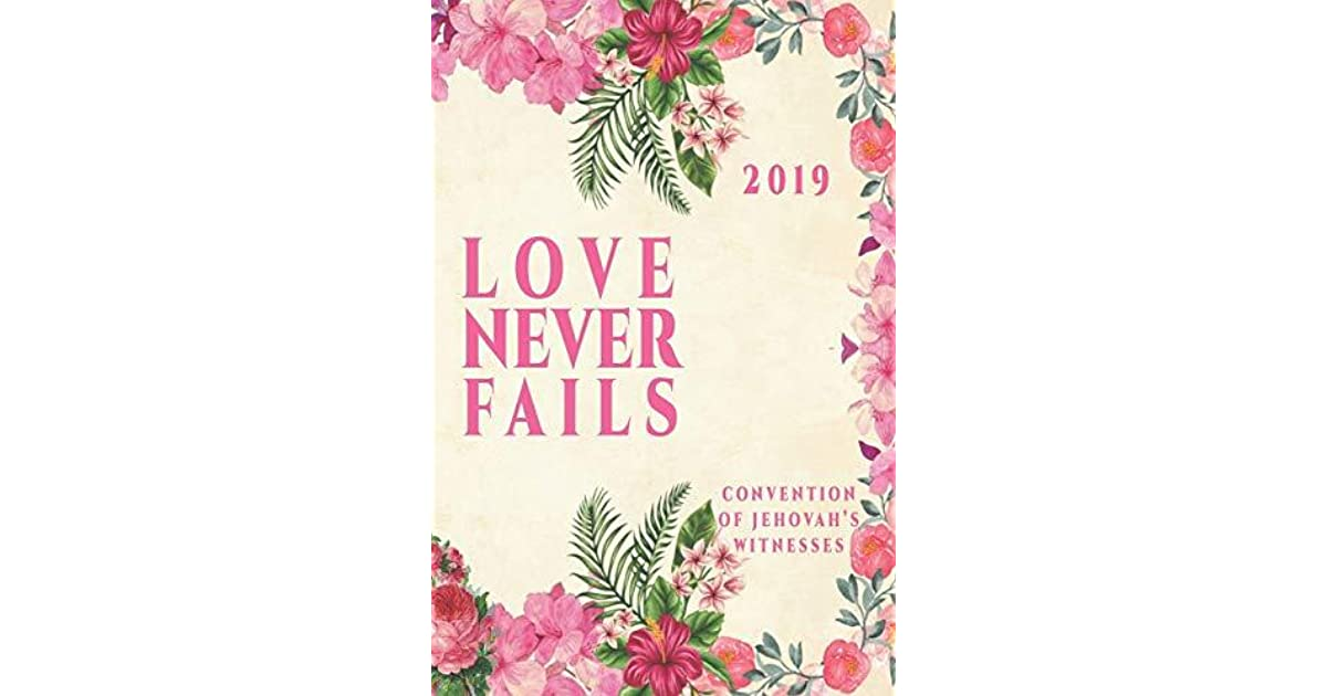 Love Never Fails Convention Of Jehovah's Witnesses 2019: JW