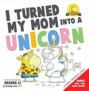 I Turned My Mom Into a Unicorn: A funny thankful story