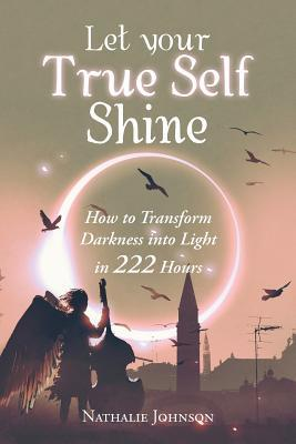 Let Your True Self Shine by Nathalie Johnson