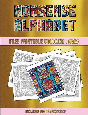 Free Printable Coloring Pages (Nonsense Alphabet): This Book Has 36 Coloring Sheets That Can Be Used to Color In, Frame, And/Or Meditate Over: This Book Can Be Photocopied, Printed and Downloaded as a PDF