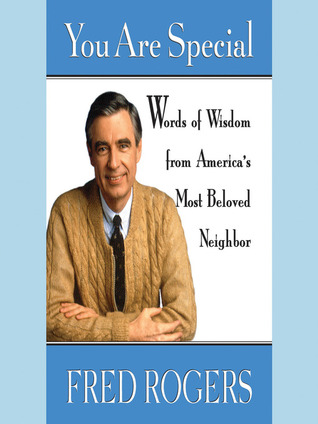 You Are Special Neighborly Wit And Wisdom From Mister Rogers By Fred Rogers