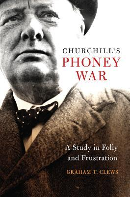 Churchill's Phoney War: A Study in Folly and Frustration