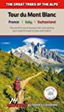 Tour Du Mont Blanc: The World's Most Famous Trek: Everything You Need to Know to Plan and Walk It