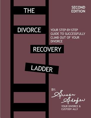 The Divorce Recovery Ladder: Your Step-by-Step Guide to Successfully Climb Out of Your Divorce