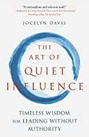 The Art of Quiet Influence: Timeless Wisdom and Mindfulness for Work and Life