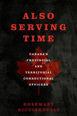 Also Serving Time: Canada's Provincial and Territorial Correctional Officers