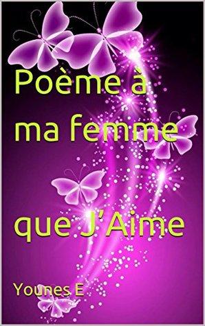 Poème à Ma Femme Que Jaime By Younes E
