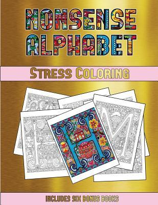 Stress Coloring (Nonsense Alphabet): This Book Has 36 Coloring Sheets That Can Be Used to Color In, Frame, And/Or Meditate Over: This Book Can Be Photocopied, Printed and Downloaded as a PDF