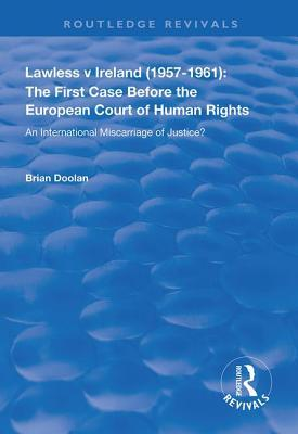 Lawless V Ireland (1957-1961): The First Case Before the European Court of Human Rights: An International Miscarriage of Justice?