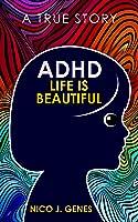 ADHD: LIFE IS BEAUTIFUL