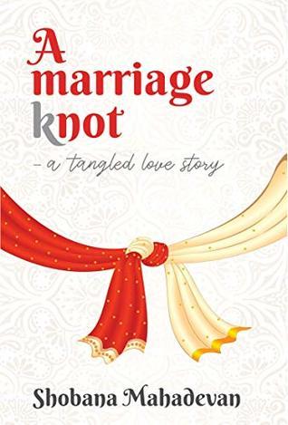 A Marriage Knot: a tangled love story by Shobana Mahadevan