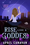 Rise Like a Goddess (Surprise Goddess Mystery, #1)