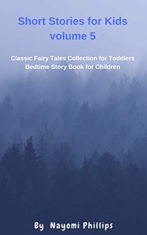 Short Stories for Kids Volume 5: Classic Fairy Tales Collection for Toddlers