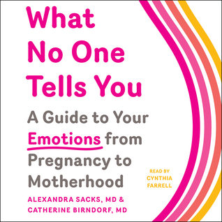 What No One Tells You A Guide to Your Emotions from Pregnancy to Motherhood