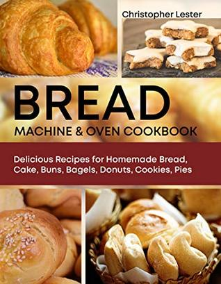 Bread Machine & Oven Cookbook by Christopher Lester