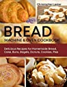 Bread Machine & Oven Cookbook: Delicious Recipes for Homemade Breads, Cakes, Buns, Bagels, Donuts, Cookies, Pies
