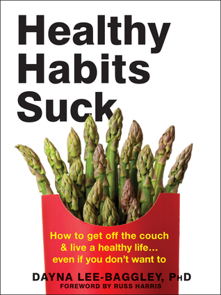 Healthy Habits Suck: How to Get Off the Couch and Live a Healthy Life… Even If You Don't Want To