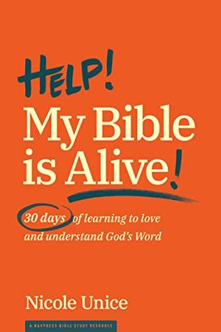 Help! My Bible Is Alive!: 30 Days of Learning to Love and
