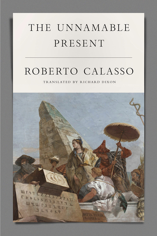 The Unnamable Present By Roberto Calasso