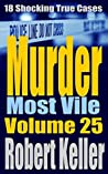Murder Most Vile: Volume 25: 18 Shocking True Cases