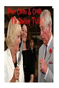 Prince Charles & Camilla: The Shocking Truth!