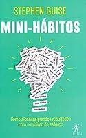 Mini-Habitos. Como Alcancar Grandes Resultados Com o Minimo Esforco (Em Portugues do Brasil)