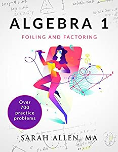 Algebra 1: Part 2: Foiling and Factoring