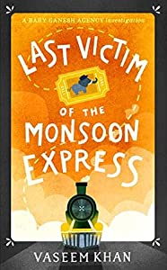 Last Victim of the Monsoon Express (Baby Ganesh Agency Investigation #4.5)