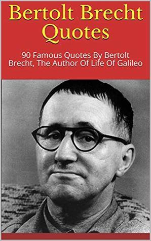 Bertolt Brecht Quotes 90 Famous Quotes By Bertolt Brecht
