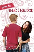 How to Seduce a Band Geek (How To Series) (Volume 2)