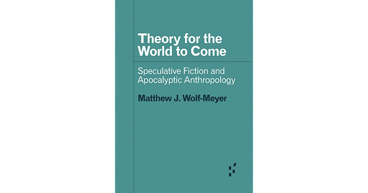 Theory for the World to Come Speculative Fiction and Apocalyptic Anthropology