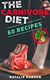 The Carnivore Diet - 60 Zero Carb Carnivore Recipes : Keto Diet Recipes for Meat Lovers