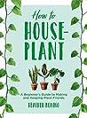 How to Houseplant...