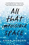 All That Impossible Space by Anna  Morgan