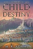 Child of Destiny (The Rising Saga, #1)