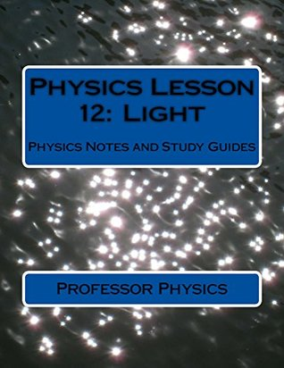 Physics Lesson 12: Light: Physics Notes and Study Guides by