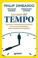 La cura del tempo: superare i disturbi post-traumatici con la nuova psicologia della prospettiva temporale